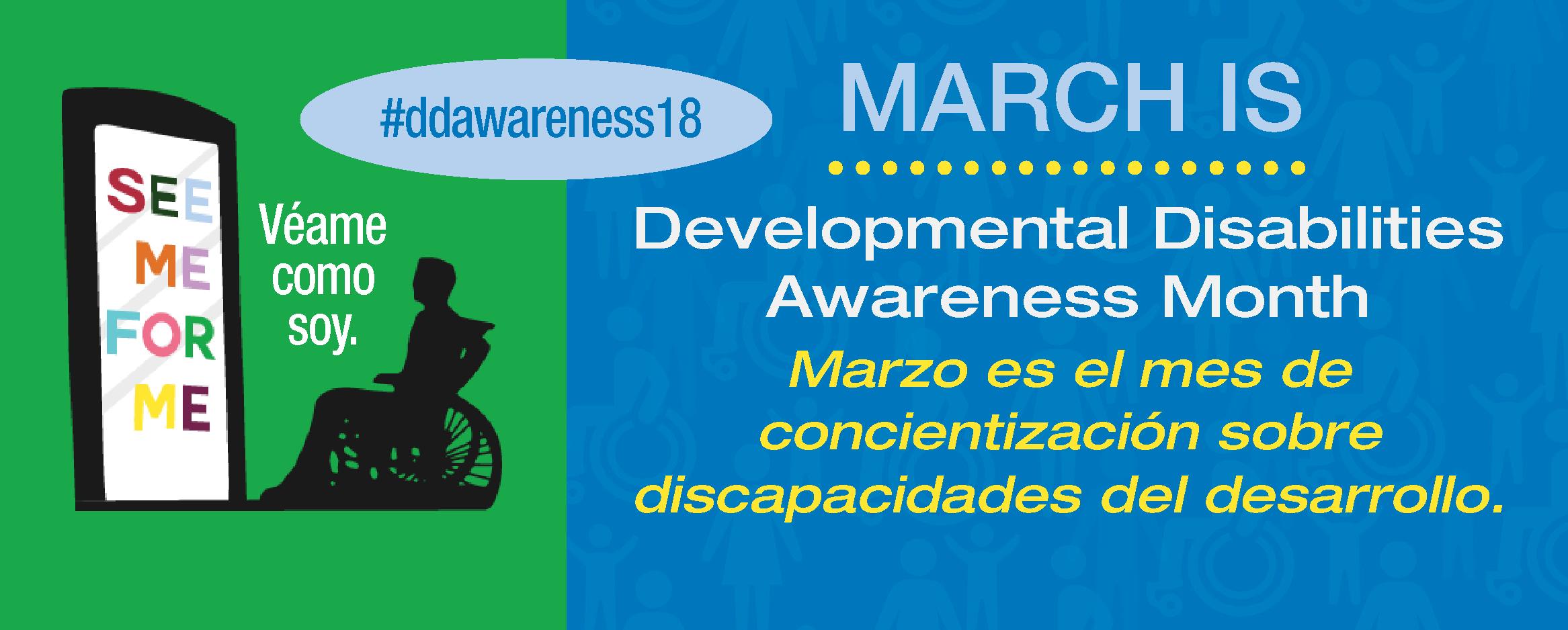 March is Developmental Disabilities Awareness Month! See Me For Me. Marzo es el mes de concientización sobre discapacidades del desarrollo. Véame como soy. #ddawareness18