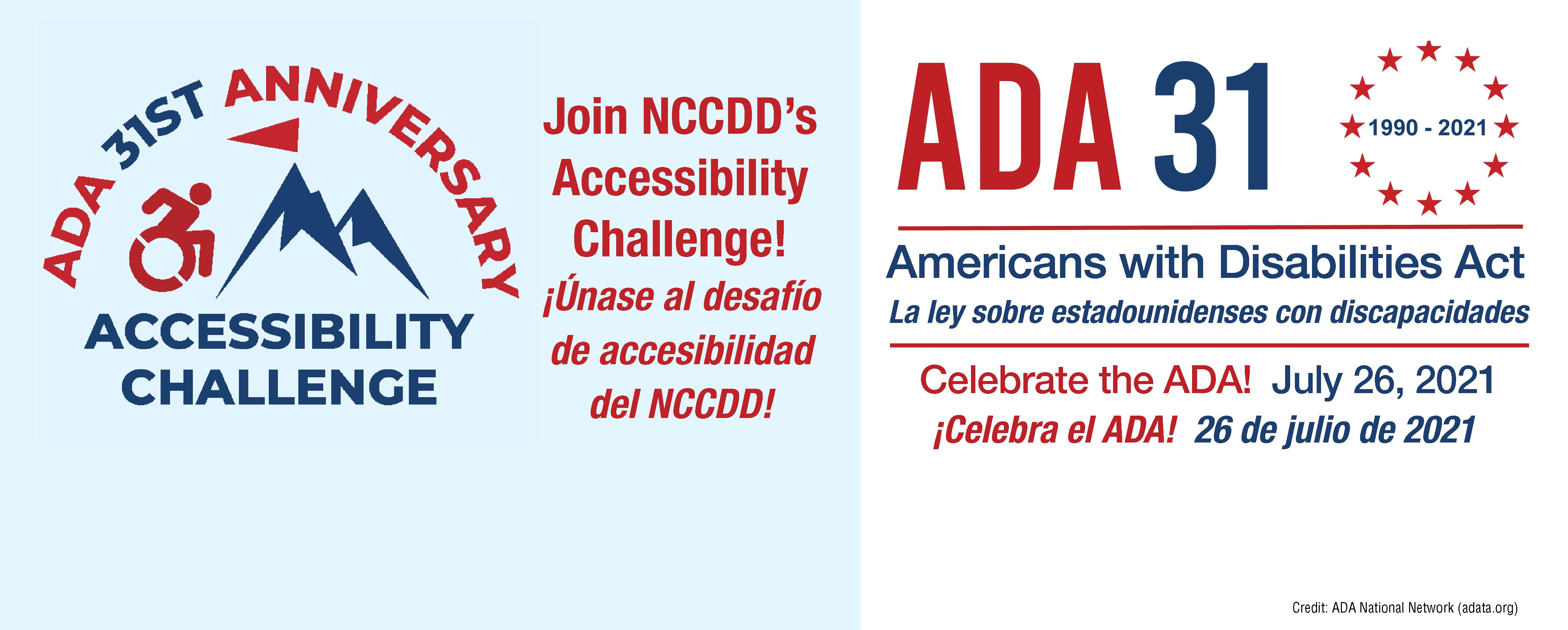 Celebrate the ADA!  July 26, 2021 ¡Celebra el ADA!  26 de julio de 2021 Join NCCDD's Accessibility Challenge! ¡Únase al desafío de accesibilidad del NCCDD!