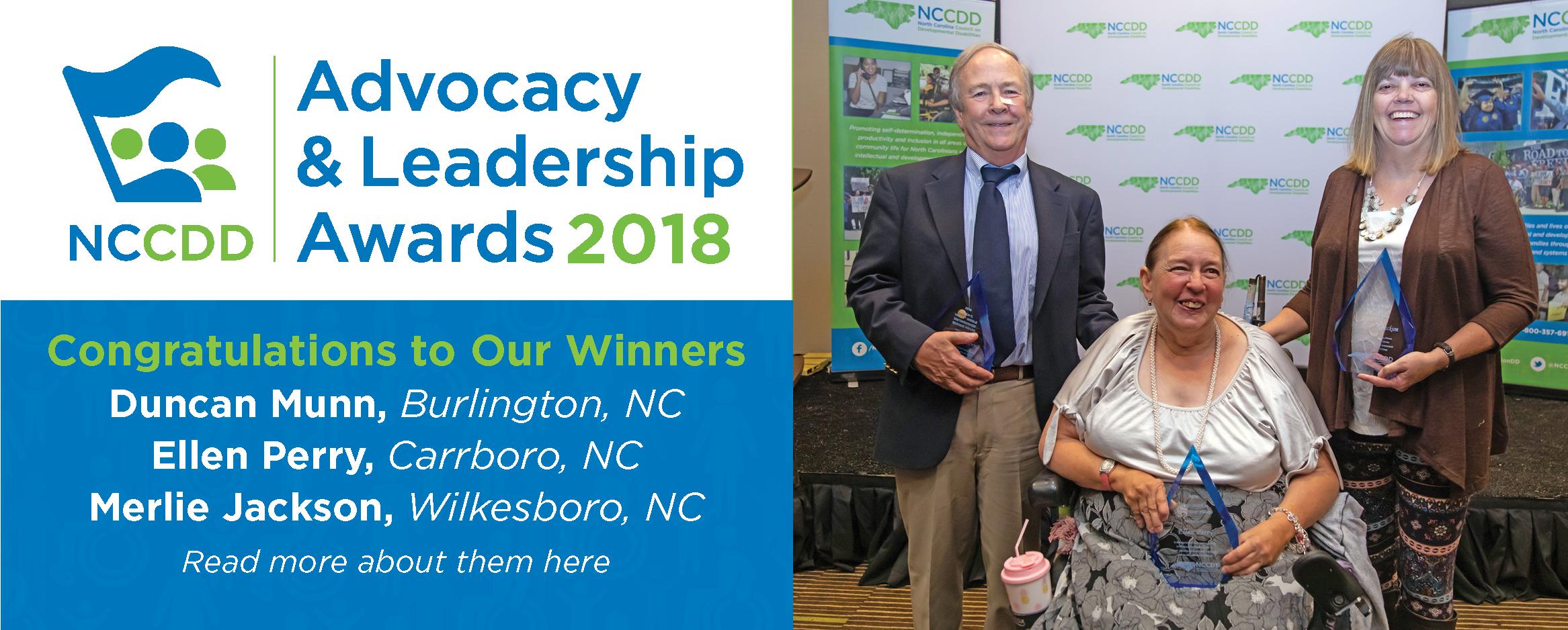Congratulations to our 2018 Advocacy & Leadership Award Winners - Duncan Munn, Burlington, NC, Ellen Perry, Carrboro, NC, Merlie Jackson, Wilkesboro, NC