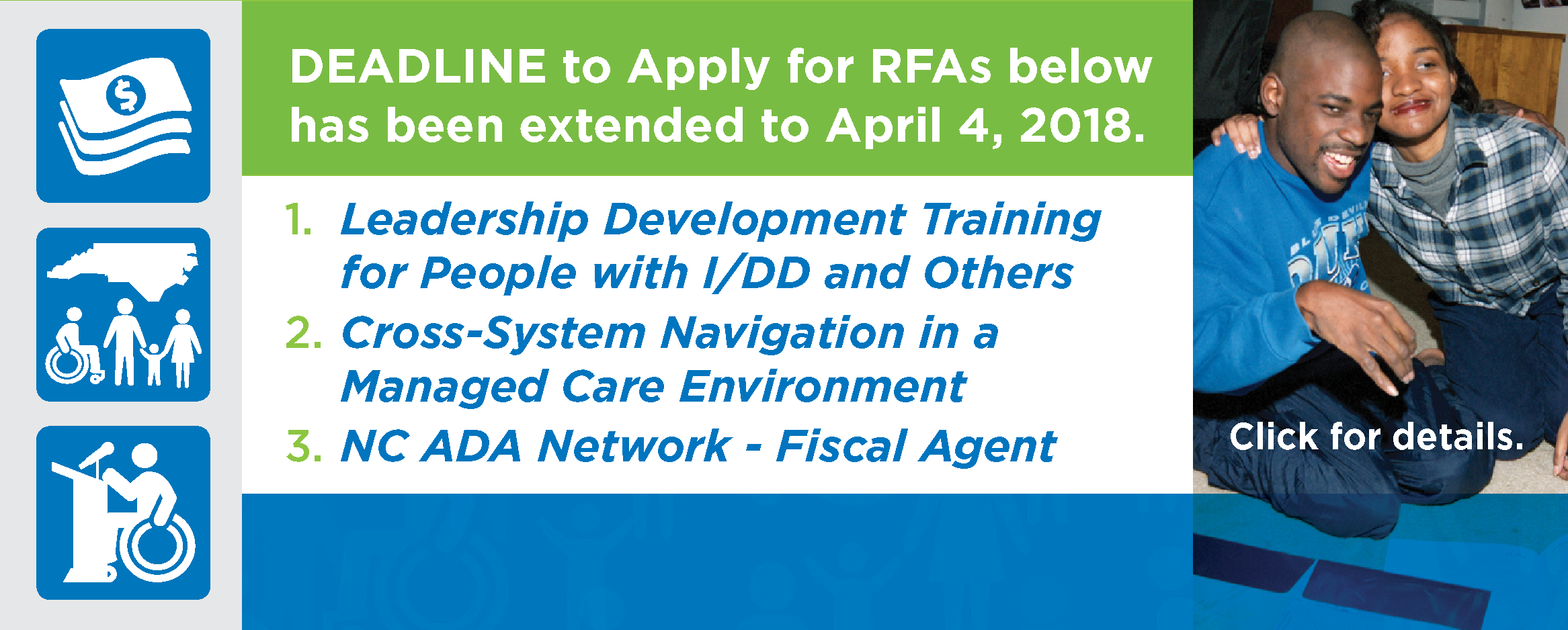 NCCDD Announces Three More Grant Opportunities: Leadership Development Training for People with I/DD and Others; 2. Cross-System Navigation in a Managed Care Environment; 3. NC ADA Network - Fiscal Agent; Deadline extended to April 4, 20